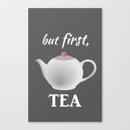 TEA FIRST Canvas Print
