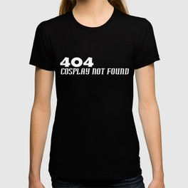 404 Cosplay not found T-shirt