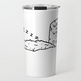 wake me when its over Travel Mug