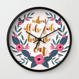 When all else fails hug the cat // funny cat quote Wall Clock