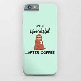 Life Is Wonderful, After Coffee, Funny Cute Sloth Quote iPhone Case