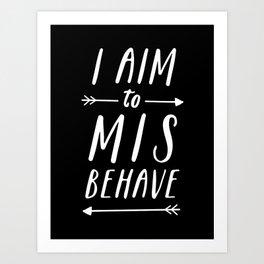 I Aim To Misbehave Blck Art Print