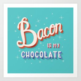 Bacon is my chocolate hand lettering typography modern poster design Art Print