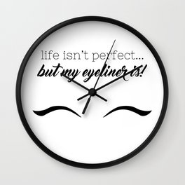 Life Isn't Perfect... But My Eyeliner Is! Wall Clock