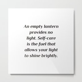 An empty lantern provides no light. Self-care is the fuel that allows your light to shine brightly. Metal Print