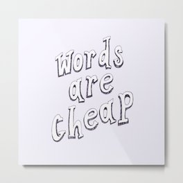 Words are Cheap Metal Print
