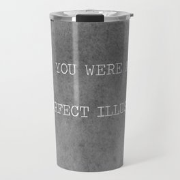 You Were A Perfect Illusion.  Travel Mug