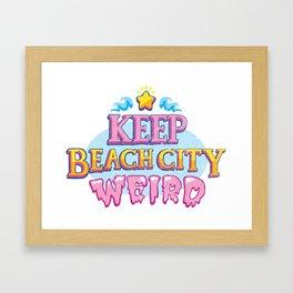 Keep Beach City Weird! Framed Art Print
