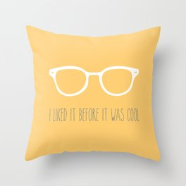 I liked it before it was cool Throw Pillow