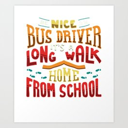 Be Nice To The Busdriver It's A Long Walk Home For Busdriver graphic Art Print