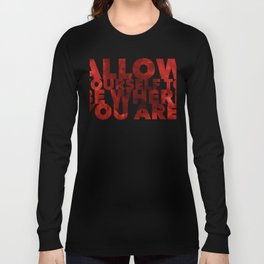 Allwo yourself to be where you are2 Long Sleeve T-shirt