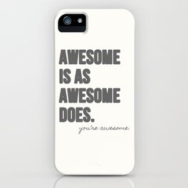 Awesome is as Awesome Does iPhone Case
