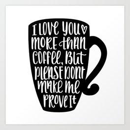 I Love you More than Coffee, Hand Lettered Mug Art Print