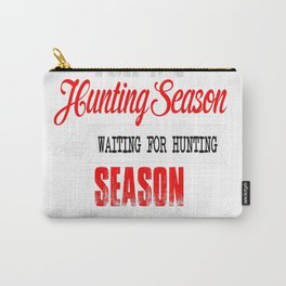HUNTING SEASON AND WAITING FOR HUNTING SEASON Carry-All Pouch