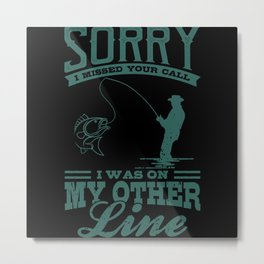SORRY I MISSED YOUR CALL I Was On My Other Line Metal Print