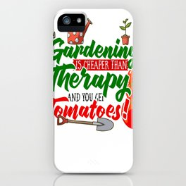 Gardening is Cheaper than Therapy and you get Tomatoes tshirt iPhone Case