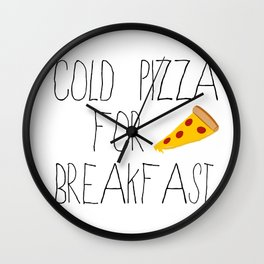 Cold Pizza for Breakfast Wall Clock
