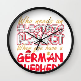 Christmas German Shepherd Who Needs an Electric Blanket When You Have a German Shepherd Wall Clock