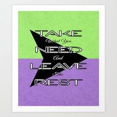 Take What You Need Art Print