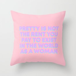 PRETTY IS NOT THE RENT YOU PAY Throw Pillow