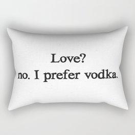 Love? no. I prefer vodka. Rectangular Pillow
