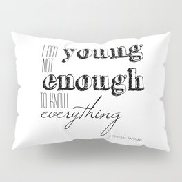 I an not young enough to know everything - Oscar Wilde quote Pillow Sham