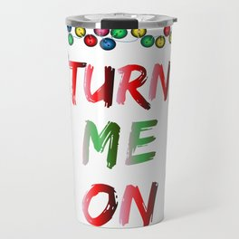 Christmas Lights Funny Turn Me On Christmas Humor Travel Mug