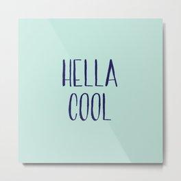 Hella Cool Metal Print