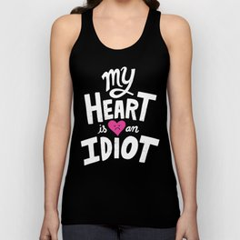 My Heart Is An Idiot Unisex Tank Top