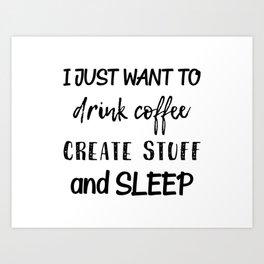 Coffee Create Sleep Art Print