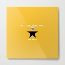 Not Throwing Away My Shot (Hamilton) Metal Print