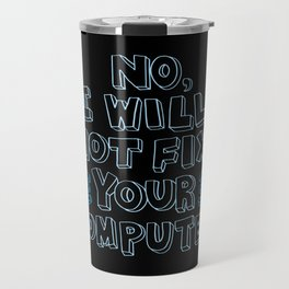 No, I Will Not Fix Your Computer! - Gift Travel Mug