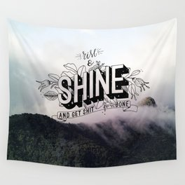 Rise and Shine and get shit done Wall Tapestry