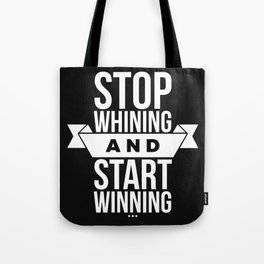 Stop whining and start winning Tote Bag