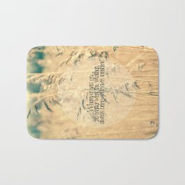 Wherever you go, no matter what the weather, always bring your own sunshine.   Bath Mat