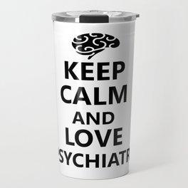 Keep calm and love psychiatry Travel Mug