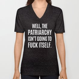 Well, The Patriarchy Isn't Going To Fuck Itself (Black & White) Unisex V-Neck