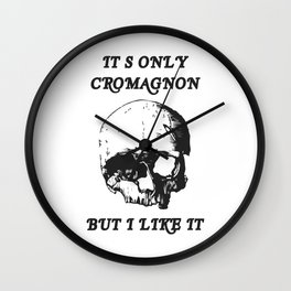 Its only Cromagnon Wall Clock