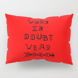 when in doubt ,wear red. Pillow Sham