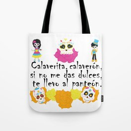 Calaverita, calaverón, si no me das dulces, te llevo al panteón - Mexican Trick or Treat. Tote Bag
