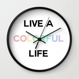 live a colorful life Wall Clock