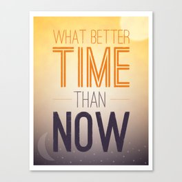 What Better Time Than Now Canvas Print