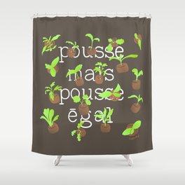 POUSSE MAIS POUSSE EGAL Shower Curtain
