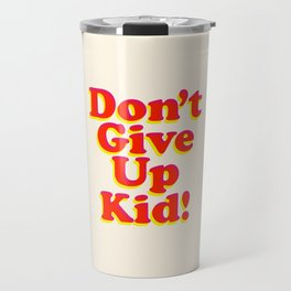 Don't Give Up Kid red yellow pink motivational typography poster bedroom wall home decor Art Print Travel Mug