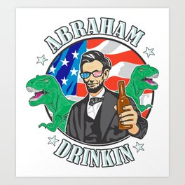 Abraham Drinkin Funny 4th of July Mens Art Print