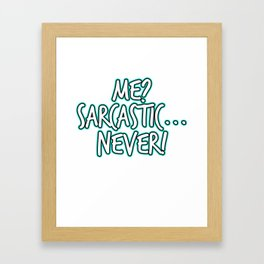 Looking For An Inspirational Shirt? Here's Is A Never T-shirt Saying Me? Sarcastic Never! T-shirt Framed Art Print