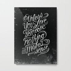 Unless you love someone... Metal Print