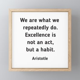 Excellence is a habit - Aristotle Quote Framed Mini Art Print