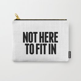 Not Here to Fit In Carry-All Pouch