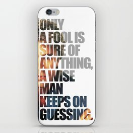 MacGyver said: Only a fool is sure of anything, a wise man keeps on guessing. iPhone Skin